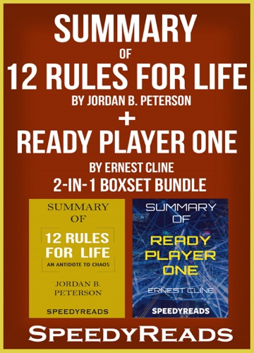 SpeedyReads - Summary of 12 Rules for Life: An Antidote to Chaos by Jordan B. Peterson + Summary of Ready Player One by Ernest Cline