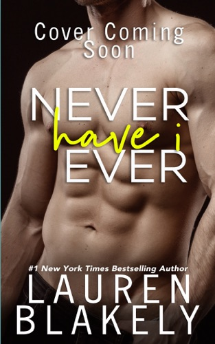 Lauren Blakely - Never Have I Ever