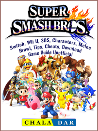 Super Smash Brothers, Switch, Wii U, 3DS, Characters, Melee, Brawl, Tips, Cheats, Download, Game Guide Unofficial