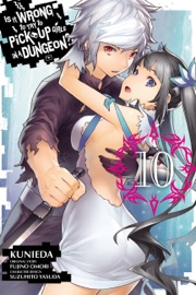 Is It Wrong to Try to Pick Up Girls in a Dungeon?, Vol. 10 (manga) PDF Download