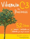 Vitamin C3 For Business 52 Ideas To Connect Contribute And Celebrate Your Way To Success