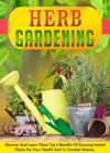 Herb Gardening Discover And Learn These Top 9 Benefits Of Growing Herbal Plants For Your Health And To Combat Illnesses
