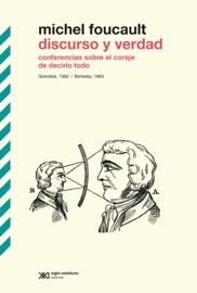 Discurso Y Verdad Conferencias Sobre El Coraje De Decirlo Todo Grenoble 1982 Berkeley 1983