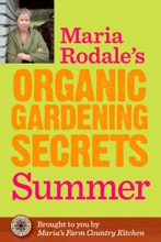 Maria Rodale's Organic Gardening Secrets: Summer