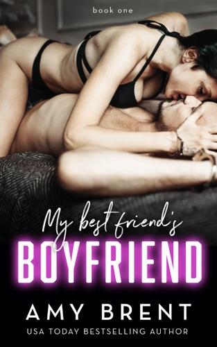 My Best Friend's Boyfriend - Amy Brent - Amy Brent