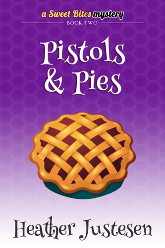 Pistols & Pies - Heather Justesen - Heather Justesen