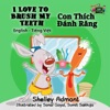 I Love To Brush My Teeth Con Thch Nh Rng English Vietnamese Bilingual Edition