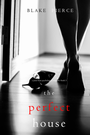 The Perfect House (A Jessie Hunt Psychological Suspense Thriller—Book Three) book