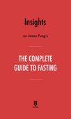 Insights on Jason Fung's The Complete Guide to Fasting by Instaread