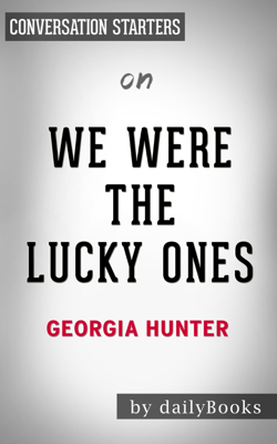 We Were The Lucky Ones: A Novel by Georgia Hunter: Conversation Starters - Daily Books book