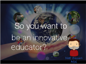 So you want to be an innovative educator?