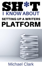 Sh*t I Know About Setting Up A Writers Platform