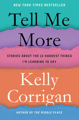 Tell Me More - Kelly Corrigan book
