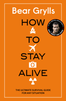 Bear Grylls - How to Stay Alive artwork