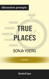 True Places: A Novel by Sonja Yoerg (Discussion Prompts) PDF Download
