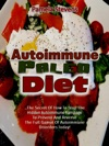 Autoimmune Paleo Diet The Secret Of How To Stop The Hidden Autoimmune Rampage To Prevent And Reverse The Full Gamut Of Autoimmune Disorders Today