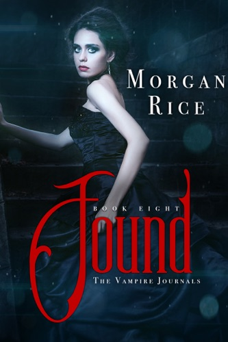 Morgan Rice - Found (Book #8 in the Vampire Journals)