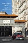 Imagining Asia In The Americas