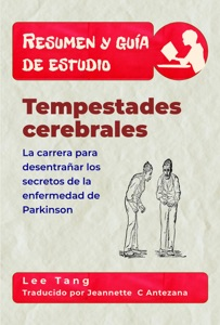 Resumen Y Guía De Estudio – Tempestades Cerebrales: La Carrera Para Desentrañar Los Secretos De La Enfermedad De Parkinson