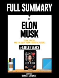Full Summary Of Elon Musk Tesla Spacex And The Quest For A Fantastic Future By Ashlee Vance