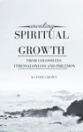 Unveiling Spiritual Growth From Colossians 1Thessalonians And Philemon