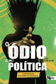 O ódio como política: a reinvenção das direitas no Brasil book