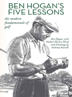 Ben Hogan, Herbert Warren Wind & Anthony Ravielli - Ben Hogan's Five Lessons: The Modern Fundamentals of Golf artwork