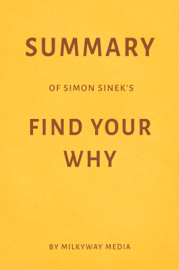 Summary of Simon Sinek's Find Your Why by Milkyway Media