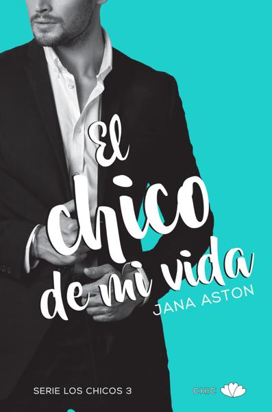 El chico de mi vida por Jana Aston