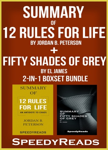 Speedy Reads - Summary of 12 Rules for Life: An Antidote to Chaos by Jordan B. Peterson + Summary of Fifty Shades of Grey by EL James 2-in-1 Boxset Bundle