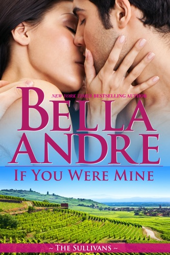 Bella Andre - If You Were Mine
