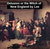 Delusion Or The Witch Of New England