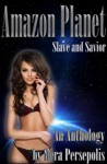 Slave And Savior An Amazon Planet Anthology Stories 1-5