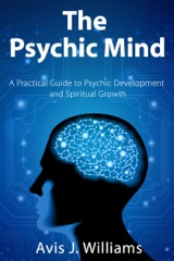 The Psychic Mind: A Practical Guide to Psychic Development and Spiritual Growth