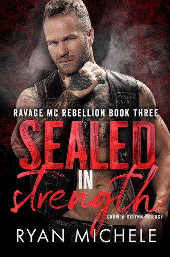Ryan Michele - Sealed in Strength (Ravage MC Rebellion Series Book Three) (Crow & Rylynn Trilogy)
