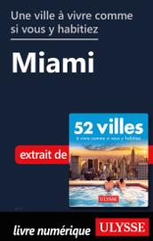 Une ville à vivre comme si vous y habitiez - Miami