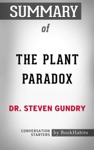 Summary Of The Plant Paradox By Dr Steven Gundry  Conversation Starters