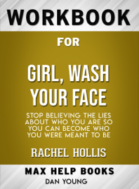 Girl, Wash Your Face: Stop Believing the Lies About Who You Are so You Can Become Who You Were Meant to Be by Rachel Hollis: Max Help Workbooks