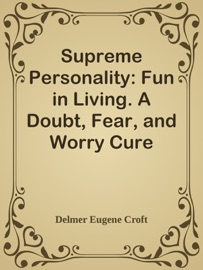 SUPREME PERSONALITY: FUN IN LIVING. A DOUBT, FEAR, AND WORRY CURE
