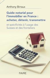 GUIDE NOTARIAL POUR LIMMOBILIER EN FRANCE : ACHETER, DéTENIR, TRANSMETTRE