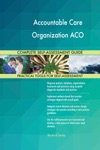 Accountable Care Organization ACO Complete Self-Assessment Guide