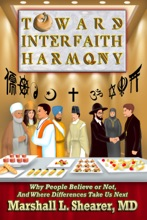 Toward Interfaith Harmony: Why People Believe Or Not, And Where Differences Take Us Next