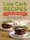 Low Carb Recipes 50 Low Carb Recipes A Low Carb Diet Meal Plan And Menu That Can Save Your Life