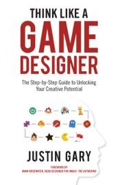 Think Like A Game Designer - Justin Gary
