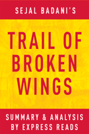Trail of Broken Wings by Sejal Badani  Summary & Analysis