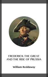 Frederick the Great and the Rise of Prussia book
