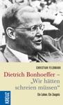 Dietrich Bonhoeffer - Wir Htten Schreien Mssen