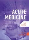Acute Medicine Second Edition