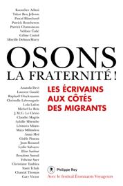 Osons la fraternité !- Les écrivains aux côtés des migrants