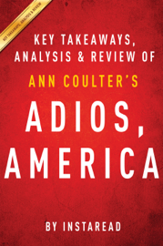 Adios, America by Ann Coulter  Key Takeaways, Analysis & Review